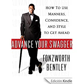 Advance Your Swagger: How to Use Manners, Confidence, and Style to Get