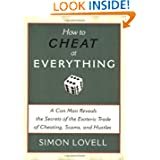 How to Cheat at Everything: A Con Man Reveals the Secrets of the Esoteric Trade of Cheating, Scams, and Hustles...