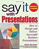 Say It with Presentations: How to Design and Deliver Successful Business Presentations, Revised & Expanded Edition