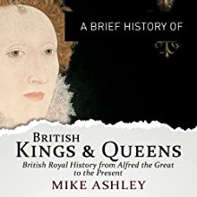 A Brief History of British Kings and Queens: Brief Histories Audiobook by Mike Ashley Narrated by Roger Davis