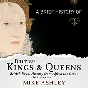 A Brief History of British Kings and Queens | [Mike Ashley]