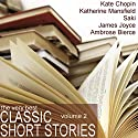 The Very Best Classic Short Stories - Volume 2 Audiobook by James Joyce,  Saki, Katherine Mansfield, Kate Chopin Narrated by Emma Topping, Emma Hignett