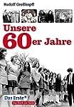 Unsere 60er Jahre: Wie wir wurden, wa...