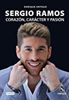 Sergio Ramos. Corazón, carácter y pasión