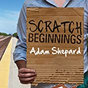 Scratch Beginnings: Me, $25, and the Search for the American Dream | [Adam Shepard]