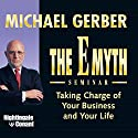 The E-Myth Seminar: Taking Charge of Your Business and Your Life  by Michael E. Gerber Narrated by Michael E. Gerber