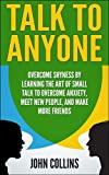 img - for Talk to Anyone - Overcome Shyness By Learning The Art Of Small Talk To Overcome Anxiety, Meet New People, And Make More Friends (Communication, Emotional Intelligence, Social Skills, Soft Skills) book / textbook / text book