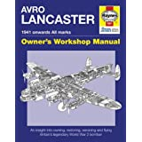 Avro Lancaster. 1941 onwards (all marks).  Owners' Workshop Manual: An Insight into Owning, Restoring, Servicing and Flying Britain's Legendary World War II Bomberby Jarrod Cotter