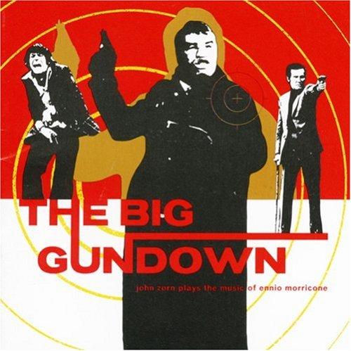 John Zorn - The Big Gundown: John Zorn Plays the Music of Ennio Morricone - Zortam Music