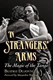 img - for In Strangers' Arms: The Magic of the Tango book / textbook / text book