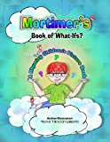 img - for Mortimer's Book of Whatifs (A Children's Rhyming Picture Book) Kids (Fun when read with Mortimer's Sweet Retreat ebook for kids kindle book) book / textbook / text book