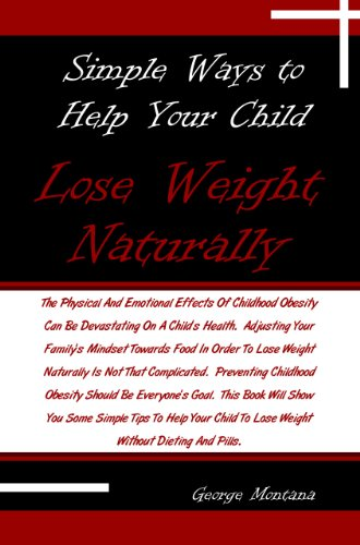Simple Ways to Help Your Child Lose Weight Naturally: The Physical And Emotional Effects Of Childhood Obesity Can Be Devastating On A Child's Health. Adjusting ... To Lose Weight Without Dieting And Pills.