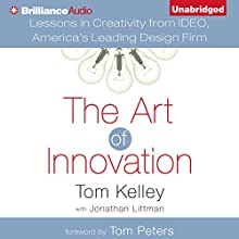 The Art of Innovation: Lessons in Creativity from IDEO, America's Leading Design Firm Audiobook by Tom Kelley, Jonathan Littman - contributor, Tom Peters - foreword Narrated by Nick Podehl