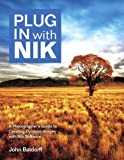 Plug In with Nik: A Photographers Guide to Creating Dynamic Images with Nik Software
