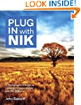 Plug in with Nik: A Photographer's Gu...