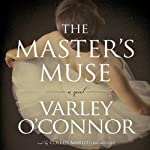 The Master's Muse: A Novel | Varley O'Connor