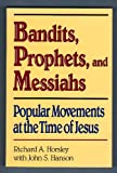 Bandits Prophets and Messiahs: Popular Movements at the Time of Jesus (New voices in biblical studies)