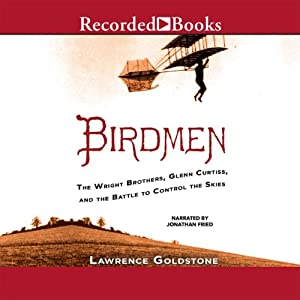Birdmen: The Wright Brothers, Glenn Curtiss, and the Battle to Control the Skies | [Lawrence Goldstone]