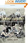 The Cowboy Cavalry: The Story of the...