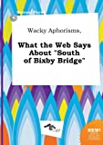 img - for Wacky Aphorisms, What the Web Says about South of Bixby Bridge book / textbook / text book
