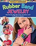 Totally Awesome Rubber Band Jewelry: Make Bracelets, Rings, Belts & More with Rainbow Loom(R), Cra-Z-Loom(TM) & FunLoom(TM)