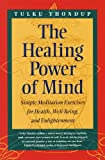 The Healing Power of Mind: Simple Meditation Exercises for Health, Well-Being, and Enlightenment (Buddhayana)