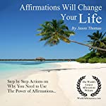 Affirmations Will Change Your Life: Step by Step Actions on Why You Need to Use the Power of Affirmations   Jason Thomas