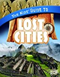 img - for The Kids' Guide to Lost Cities (Kids' Guides) book / textbook / text book