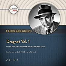 Dragnet, Vol. 1: Classic Radio Collection  by Hollywood 360 Narrated by Jack Webb, full cast