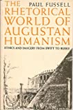 The Rhetorical World of Augustan Humanism: Ethics and Imagery from Swift to Burke