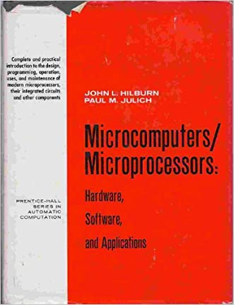 Microcomputers/Microprocessors: Hardware, Software, and Applications (Prentice-Hall series in automatic computation) written by John L. Hilburn