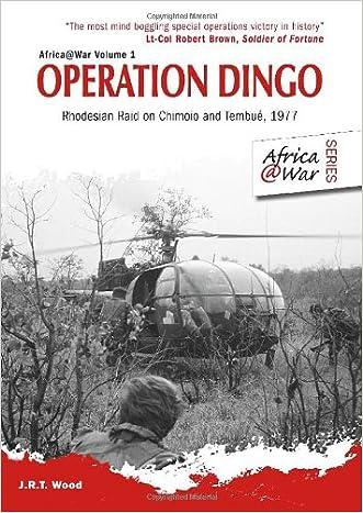 OPERATION DINGO: Rhodesian Raid on Chimoio and Tembue' 1977 (Africa@War)