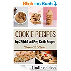 Cookie Recipes: Top 37 Quick & Easy Cookie Recipes (Quick & Easy Baking Recipes Collection Book 4) (English Edition)