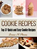 Cookie Recipes: Top 37 Quick & Easy Cookie Recipes (Quick & Easy Baking Recipes Collection)