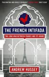 The French Intifada: The Long War Between France and its Arabs