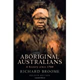Aboriginal Australians: A History Since 1788by Richard Broome