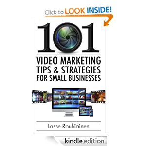 101 Video Marketing Tips & Strategies for Small Businesses by Lasse Rouhiainen
