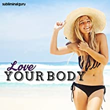 Love Your Body: Learn to Love Your Shape with Subliminal Messages  by Subliminal Guru Narrated by Subliminal Guru