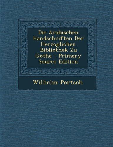 Die Arabischen Handschriften Der Herzoglichen Bibliothek Zu Gotha