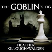 The Goblin King: Kings Series, Book 4 | [Heather Killough-Walden]