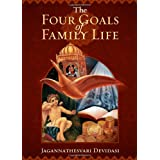 Four Goals of Family Life,The: The Ancient Fourfold Path of Happiness in Marriage Relationships.by Jagannathesvari Devi dasi