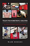 Train For Something Greater: An Athlete's Guide to Spiritual Fitness