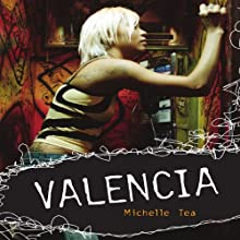 Valencia (       UNABRIDGED) by Michelle Tea Narrated by Abby Craden