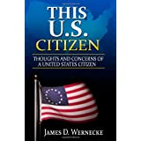 This U.S. Citizen: Thoughts and Concerns of a United States Citizen ~ James D Wernecke