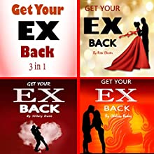 Get Your Ex Back: The 3 in 1 Getting Your Ex Back Best Tips Audiobook by Rita Chester, Hillary Dunn, Chelsey Baker Narrated by Sangita Chauhan