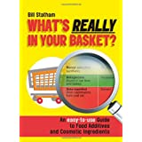 What's Really in Your Basket: An Easy to Use Guide to Food Additives & Cosmetic Ingredients: An Easy to Use Guide to Food Additives and Cosmetic Ingredientsby Bill Statham