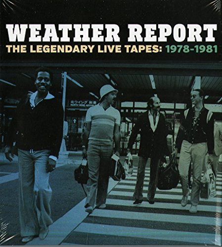 Weather Report - The Legendary Live Tapes 1978-1981 - Zortam Music
