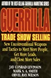 Guerrilla Trade Show Selling: New Unconventional Weapons and Tactics to Meet More People, Get More Leads, and Close More Sales (Guerrilla Marketing Series)