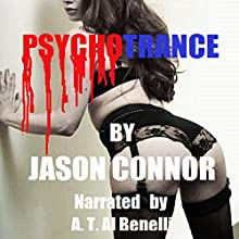 Psychotrance (       UNABRIDGED) by Jason Connor Narrated by A. T. Al Benelli