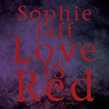 Love Is Red (       UNABRIDGED) by Sophie Jaff Narrated by Paul Boehmer, Emily Durante
